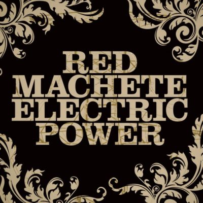 RED MACHETE - Electric Power